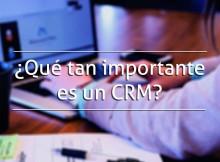 ¿Qué tan importante es un CRM?