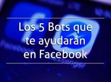 Los 5 Bots que te ayudarán en Facebook