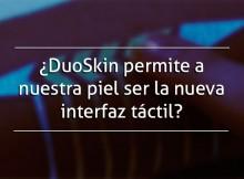 DuoSkin | Interfaz Táctil