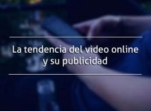La tendencia del video online y su publicidad