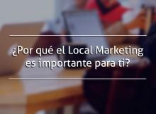 ¿Por qué el Local Marketing es importante para ti?