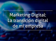 Marketing Digital: La transición digital de mi empresa
