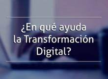 ¿En qué te ayuda la transformación digital?