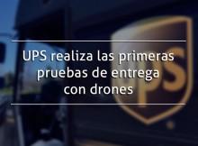 UPS realiza las primeras pruebas de entrega con drones
