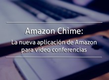 Amazon Chime: La nueva aplicación de Amazon para video conferencias
