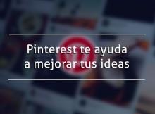 Pinterest te ayuda a mejorar tus ideas
