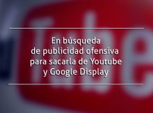 En búsqueda de publicidad ofensiva para sacarla de Youtube y Google Display