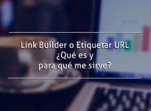 Link Builder o Etiquetar URL: ¿Qué es y para qué me sirve?