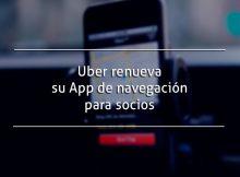Uber renueva su App de navegación para sus conductores