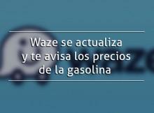Waze se actualiza y te avisa los precios de la gasolina