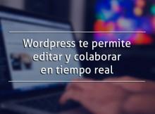Wordpress te permite editar y colaborar en tiempo real