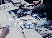 Design Thinking aplicado en la innovación y la tecnología